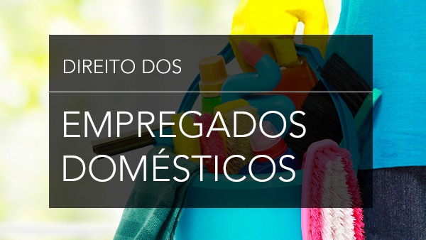Direitos dos Empregados Domésticos – EC nº 72/2013.