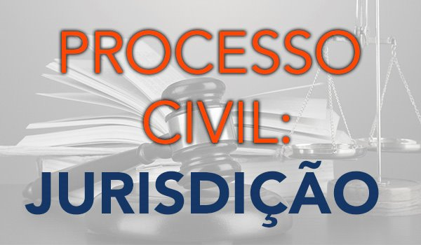 Assunto do dia: Direito Processual Civil – Jurisdição!