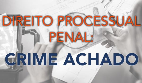 Assunto do dia: Direito Processual Penal – Crime Achado.