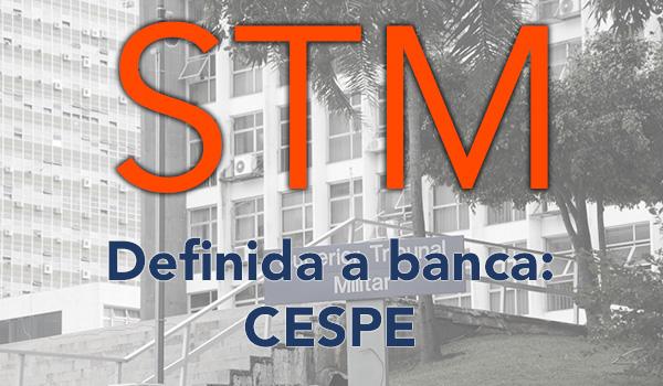 STM – Banca Escolhida – CESPE