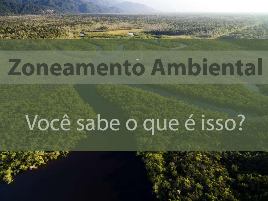 Zoneamento Ambiental (ZEE)–Você sabe o que é?