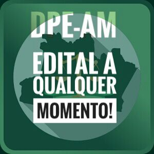 DPE-AM – Vem concurso por aí!
