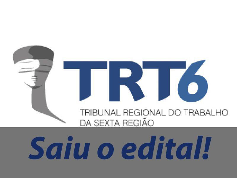 Saiu o edital do TRT-6! Grande oportunidade para a área trabalhista!